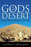 Gods in the Desert, Glenn S. Holland, 0742562263