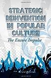 Strategic Reinvention in Popular Culture : The Encore Impulse, Pfefferman, Richard, 1137373180