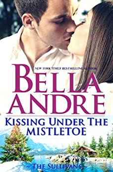 Kissing Under The Mistletoe (The Sullivans Book 10) by [Andre, Bella]