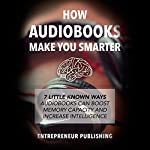 How Audiobooks Make You Smarter: 7 Little Known Ways Audiobooks Can Boost Memory Capacity and Increase Intelligence |  Entrepreneur Publishing