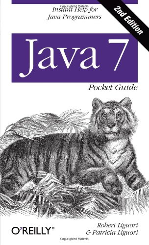 Java 7 Pocket Guide: Instant Help for Java Programmers by O'Reilly Media
