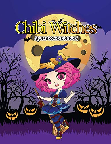 Chibi Witches Adult Coloring Book: A Coloring Book of Shadows for Adults Featuring Enchanting Little Witches for Hours of Fun, Stress Relief and Relaxation this -