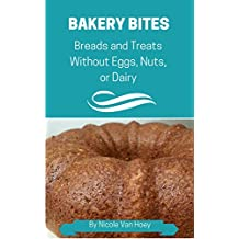 Bakery Bites: Breads and Treats Without Dairy, Eggs, Nuts, Seeds, or Soy