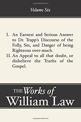 Read Online An Earnest and Serious Answer to Dr. Trapp's Discourse; An Appeal to All Who Doubt the Truths of the Gospel (Works of William Law volume 6) PDF