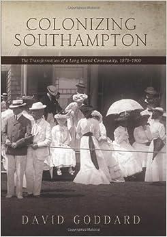 Descargar Libros Gratis En Colonizing Southampton: The Transformation Of A Long Island Community, 1870-1900 De Gratis Epub