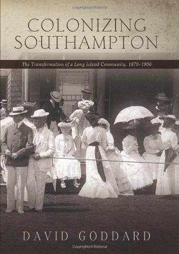 Colonizing Southampton: The Transformation of a Long Island Community, 1870-1900, Excelsior Editions