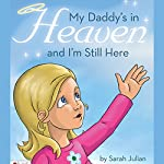 My Daddy's in Heaven and I'm Still Here | Sarah Julian