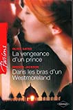 img - for La vengeance d'un prince - Dans les bras d'un Westmoreland (Harlequin Passions) (French Edition) book / textbook / text book