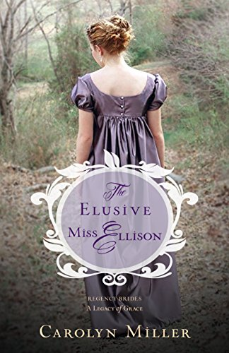 The Elusive Miss Ellison (Regency Brides: A Legacy of Grace) by [Miller, Carolyn]