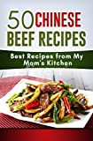 My Mom's Kitchen: 50 Chinese Beef Recipes: Chinese family, traditional, delicious, month watering, uncommon ingredients, special recipes. Not American Chinese Style