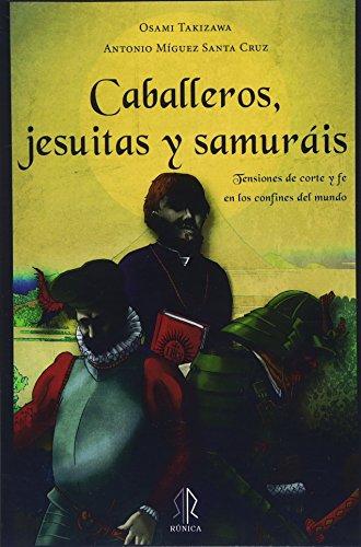 Caballeros, jesuitas y samuráis: Tensiones de corte y fe en los confines del mundo por Osami Takizawa,Míguez Santa Cruz, Antonio