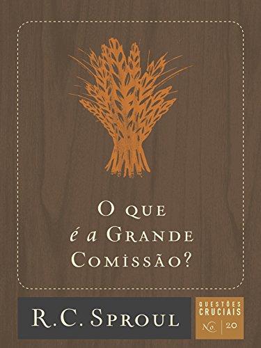 O que É a Grande Comissão? - Volume 20. Série Questões Cruciais