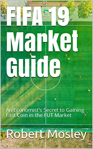 FIFA 19 Market Guide: An Economist's Secret to Gaining Fast Coin in the FUT Market (Fut Coins)