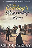 The Cowboy's Redeeming Love: An Inspirational Historical Romance Novel by  Chloe Carley in stock, buy online here