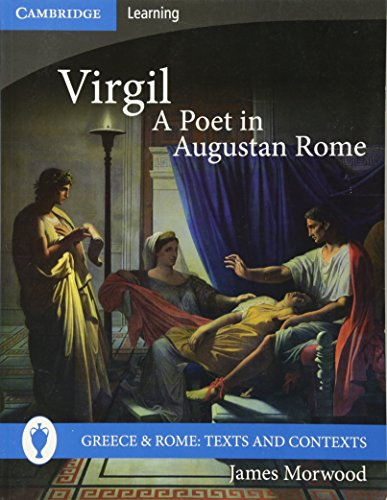 Virgil, A Poet in Augustan Rome (Greece and Rome: Texts...