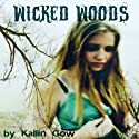 Wicked Woods: Wicked Woods #1 Audiobook by Kailin Gow Narrated by Kate Metroka