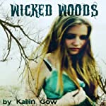 Wicked Woods: Wicked Woods #1 | Kailin Gow