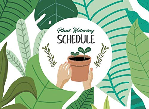 Plant Watering Schedule: Watering Times Tracker for House Plants, 8 x 6 Log book (Plant Tracker)