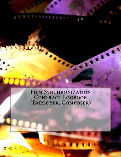 Read Online Film Synchronization Contract Logbook (Employer, Composer): 50 Contracts (100 pages) pdf