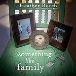 Something Like Family | Heather Burch