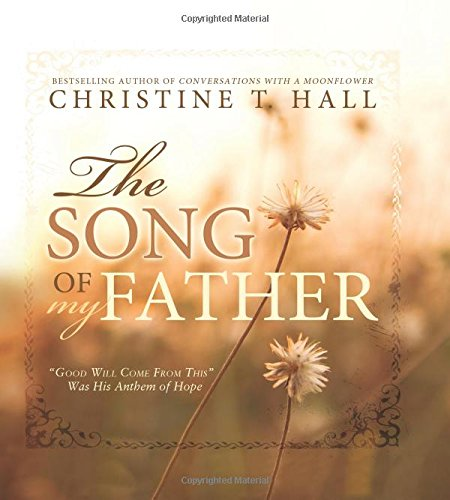 """Read Online The Song of My Father: """"Good Will Come from This"""" Was His Anthem of Hope pdf"""