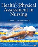 Health and Physical Assessment in Nursing Value Pack (includes Clinical Handbook, Health and Physical Assessment in Nursing and OneKey CourseCompass, Student Access Kit, Health and Physical Assessment in Nursing), D'Amico and D'Amico, Donita, 0138135746