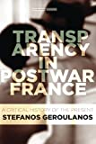 "Stefanos Geroulanos, ""Transparency in Postwar France: A Critical History of the Present"" (Stanford UP, 2017)"