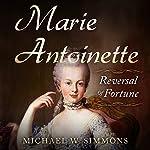 Marie Antoinette: Reversal of Fortune | Michael W. Simmons