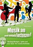 Musik an und einfach lostanzen!: Einstiegsübungen, Spiele und erste Tänze für Grundschulkinder