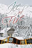 Ice and Fire, M. V. Mabery, 1934135887
