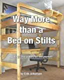 Way More Than A Bed On Stilts: Build this 21st Century Loft Bed Yourself