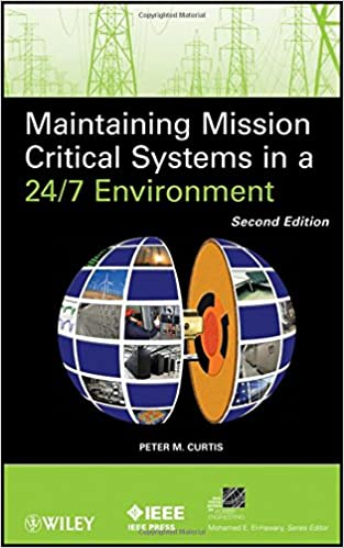 maintaining mission critical systems in a 24 7 environment curtis peter m