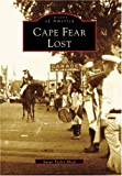 Cape Fear Lost, Susan Taylor Block and Cape Fear Museum Staff, 0738501921