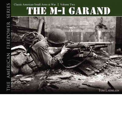 The M-1 Garand: v. 2: Classic American Small Arms at War (American Firepower) (Hardback) - Common PDF