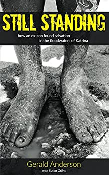 Still Standing: How an Ex-con Found Salvation in the Floodwaters of Katrina by [Anderson, Gerald, Orlins, Susan]