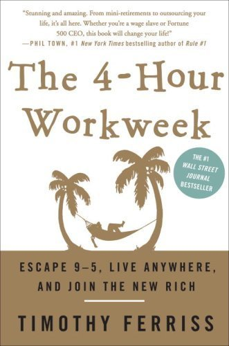 The 4-Hour Workweek: Escape 9-5, Live Anywhere, and Join the New Rich by Timothy Ferriss (2007-06-25)