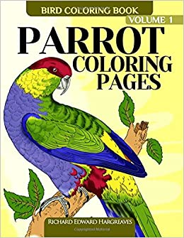 amazoncom parrot coloring pages bird coloring book bird coloring books for adults volume 1 9781514233771 richard edward hargreaves books - Bird Coloring Book