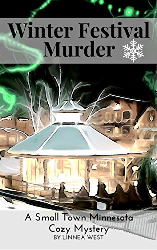 Winter Festival Murder: A Small Town Minnesota Cozy Mystery by [West, Linnea]