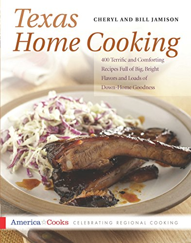 Texas Home Cooking: 400 Terrific and Comforting Recipes Full of Big, Bright Flavors and Loads of Down-Home Goodness (America Cooks)