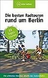 Die besten Radtouren rund um Berlin: 23 Tagestouren abseits des Autoverkehrs (via reise tour)