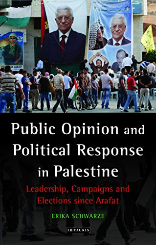 Public Opinion and Political Response in Palestine: Leadership, Campaigns and Elections since Arafat (Library of Modern Middle East - Erika Schwarz