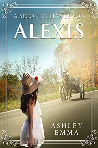 A Second Chance for Alexis: An Amish Romance Novelette (Amish Second Chances Book 2) by [Emma, Ashley]