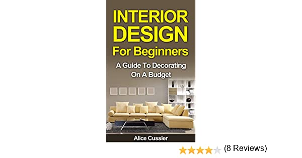 Interior Design For Beginners A Guide To Decorating On A Budget Interior Interior Design Interior Decorating Home Decorating Feng Shui Kindle