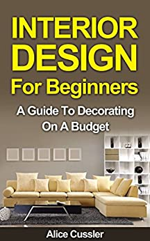 Interior Design For Beginners A Guide To Decorating On A Budget Interior Interior
