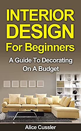 Interior Design For Beginners A Guide To Decorating On A Budget Interior Interior Design Interior Decorating Home Decorating Feng Shui Kindle Edition By Cussler Alice Interior Design Interior Arts Photography,How To Paint Ikea Laminate Furniture Without Sanding