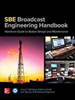 The SBE Broadcast Engineering Handbook: A Hands-on Guide to Station Design and Maintenance Front Cover
