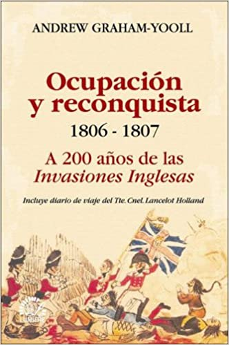 1806 B 1807 a 200 Anos de Las Invasiones Inglesas (Spanish Edition): Andrew Graham -. Yooll: 9789509603998: Amazon.com: Books