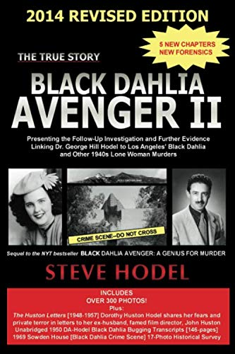(Black Dahlia Avenger II  2014: Presenting the Follow-Up Investigation and Further Evidence Linking Dr. George Hill Hodel to Los Angeles's Black Dahlia and other 1940s LONE WOMAN)
