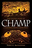 The Untold Story of Champ : A Social History of America's Loch Ness Monster, Bartholomew, Robert E., 1438444842