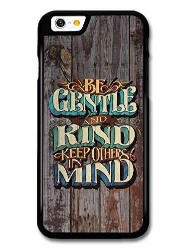 Be Gentle and Kind Rhyme Quote on Rustic Wood Effect Style case for iPhone 6 6S